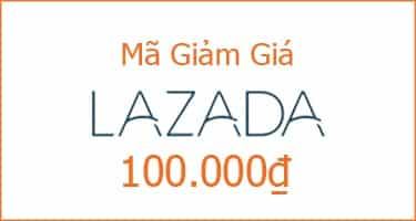 Mã giảm giá Lazada cho đơn hàng 100k