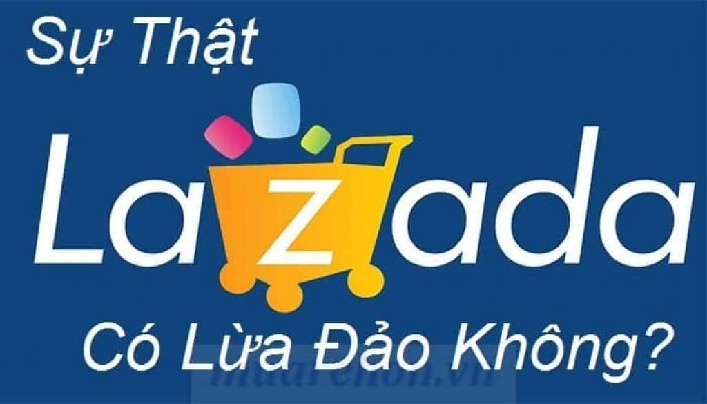 Sự thật Lazada có lừa đảo không?