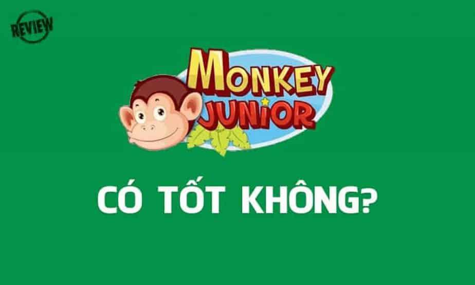 Đánh giá Monkey Junior có thật sự tốt không