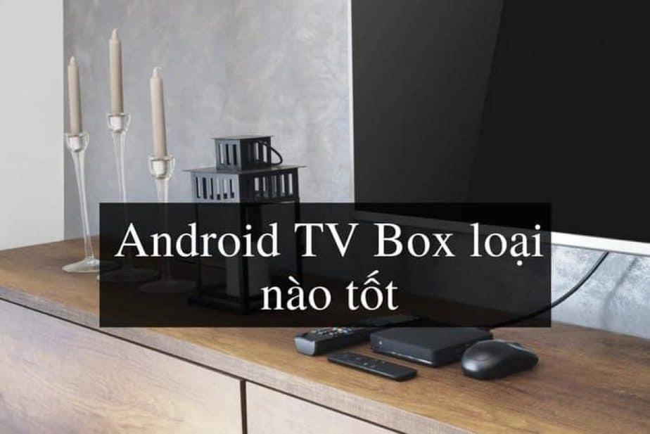 Nên mua Android Tv nào tốt
