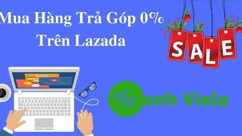 Mua hàng trả góp Lazada chỉ từ 0%