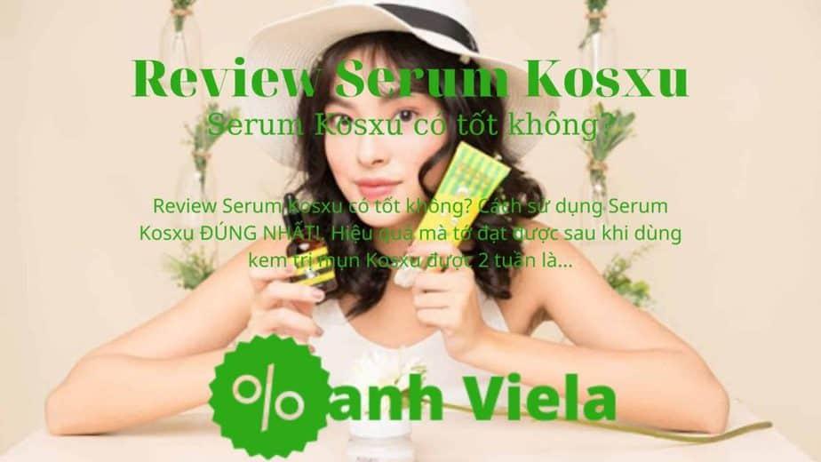 Serum kosxu có tốt không Review bởi Oanh Viela