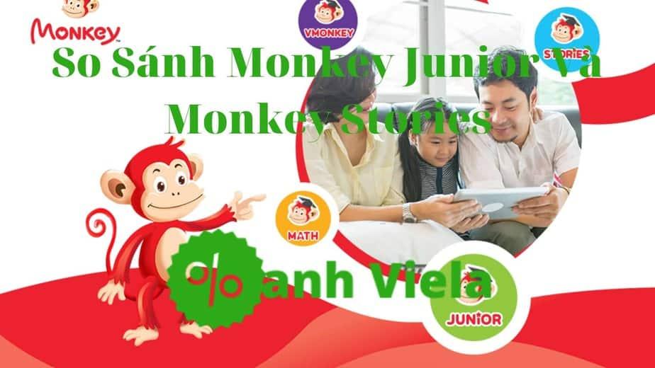 So sánh Monkey Junior và Monkey Stories nên chọn cái nào