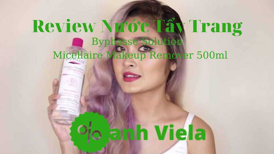 Review nước tẩy trang Byphasse Solution Micellaire Makeup Remover có tốt không