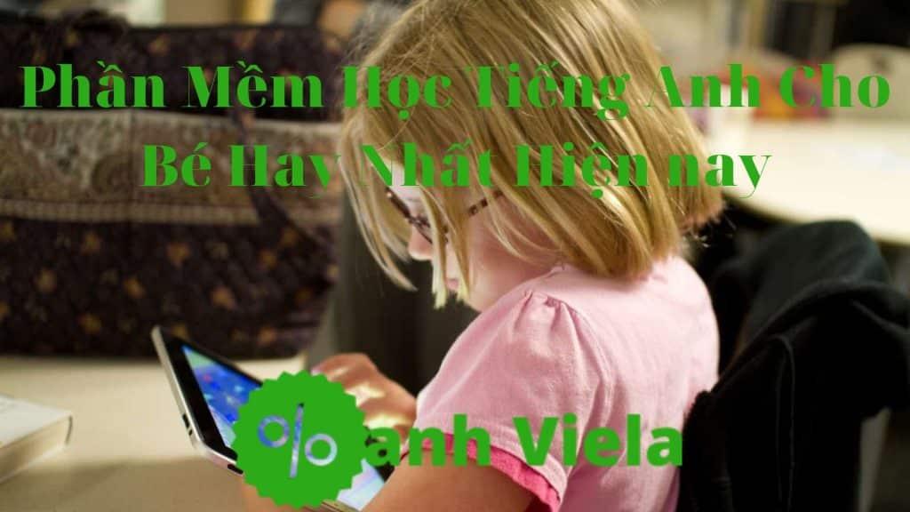 Top 15 phần mềm học tiếng Anh miễn phí dành cho trẻ