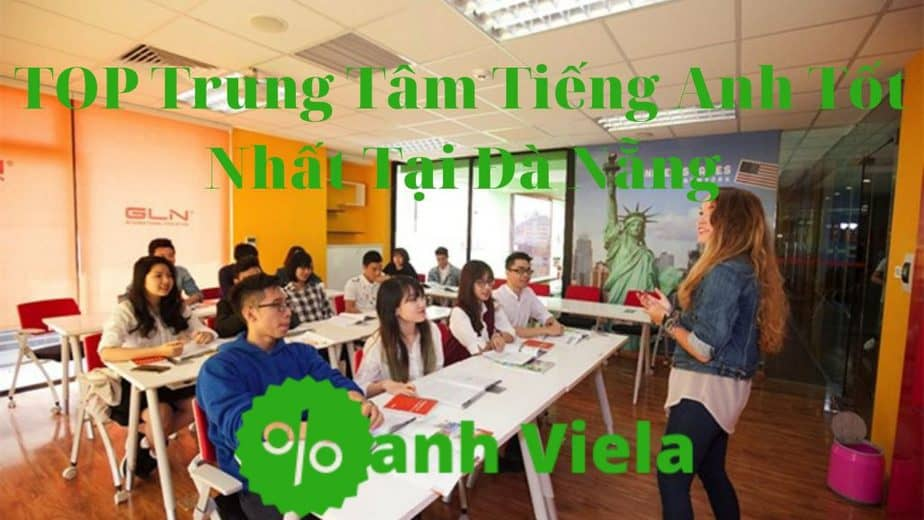 Các trung tâm tiếng Anh Đà Nẵng tốt nhất hiện nay