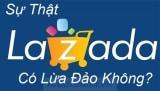 Lazada lừa đảo? Mua hàng trên Lazada.vn có đáng tin cậy không?