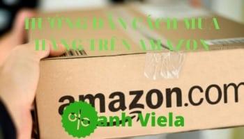Hướng Dẫn 3 Cách Mua Hàng Trên Amazon Mỹ Ship Về Việt Nam