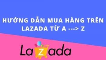 Cách mua hàng trên Lazada, hướng dẫn đặt hàng trực tuyến 2020