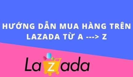 Cách mua hàng trên Lazada, hướng dẫn đặt hàng trực tuyến 2019