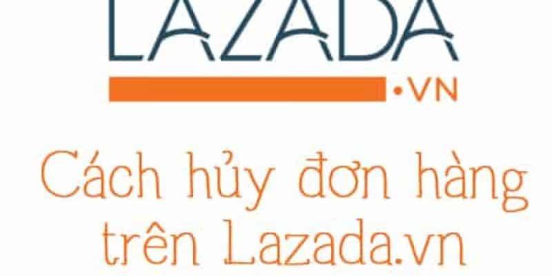 Hướng dẫn cách hủy đơn đặt hàng trên Lazada