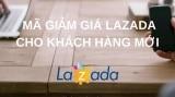 Có Mã Giảm Giá Lazada Cho Khách Hàng Mới Không? Voucher 2020