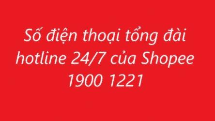 Tổng Đài Shopee Liên hệ Số Điện Thoại Hotline Hỗ Trợ CSKH 19001221