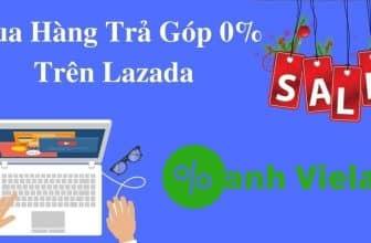 Hướng Dẫn Cách Mua Hàng Trả Góp Trên Lazada Chỉ 0% Lãi Suất (2021)